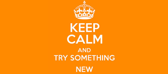 Keep Calm and Try Something New - Triple Wide Media