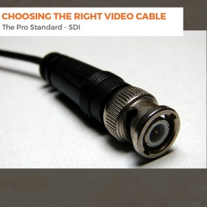 Choosing the Right Video Cable – SDI