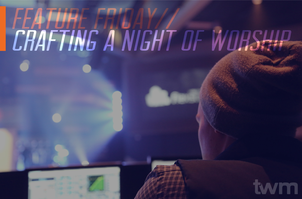 Feature Friday // Crafting a Night of Worship