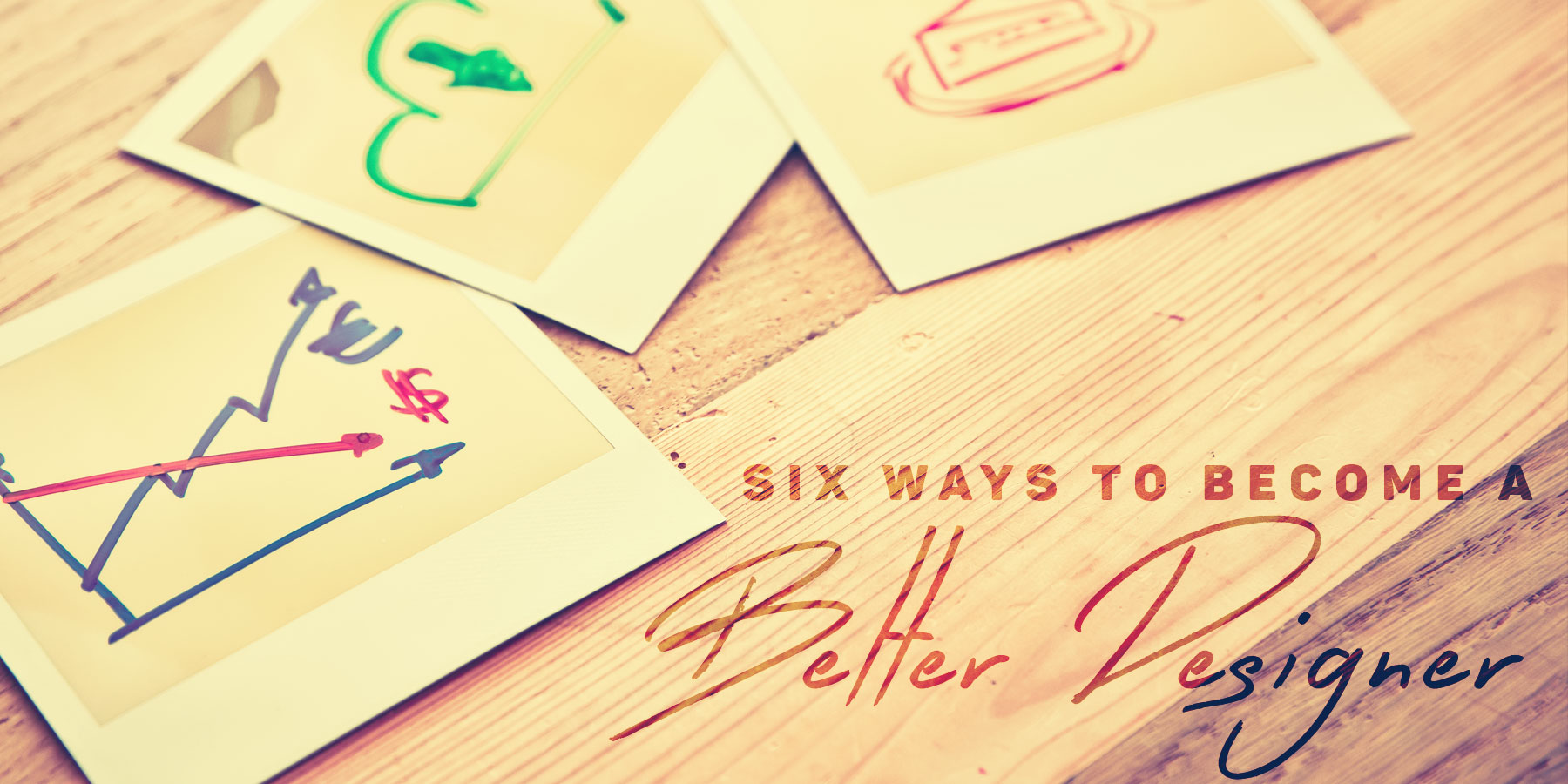 six-ways-to-become-a-better-designer
