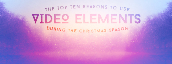 10 Reasons to Use Video Elements during Christmas | TripleWide Media