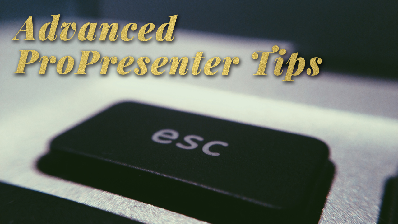 Advanced ProPresenter Tips | TripleWide Media