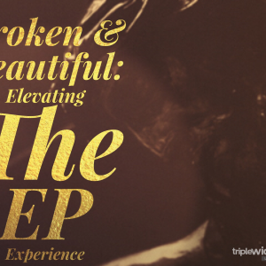Elevating the EP Experience: Broken & Beautiful