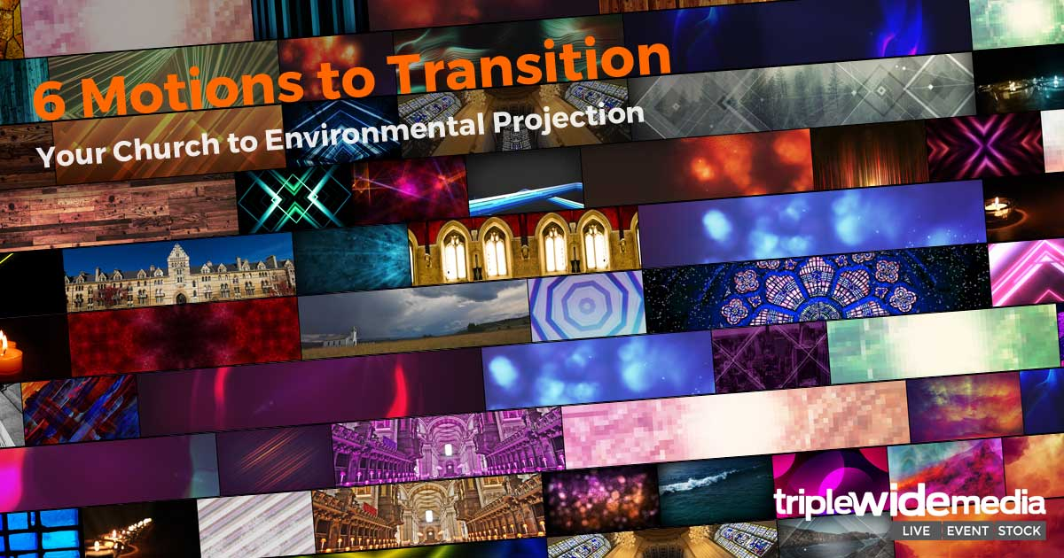 Motions to Transition your Church to Environmental Projection | TripleWide Media